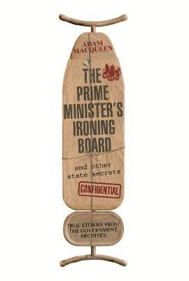 The Prime Minister's Ironing Board and Other State Secrets