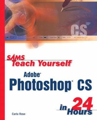 Sams Teach Yourself Photoshop CS in 24 hours and 100 Hot Photoshop CS Tips Pack