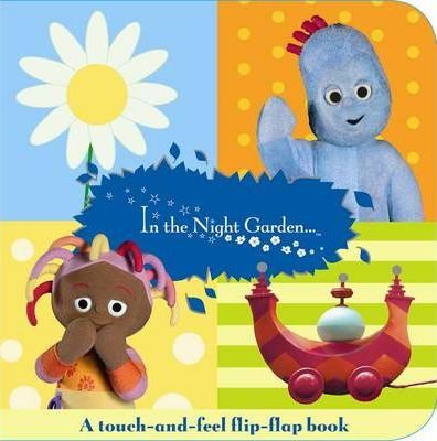 """""""In the Night Garden"""": a Flip-flap Touch-and-feel Book"""