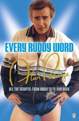 Alan Partridge: Every Ruddy Word : All the Scripts: From Radio to TV. And Back
