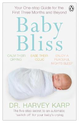Baby Bliss  Your One-stop Guide for the First Three Months and Beyond