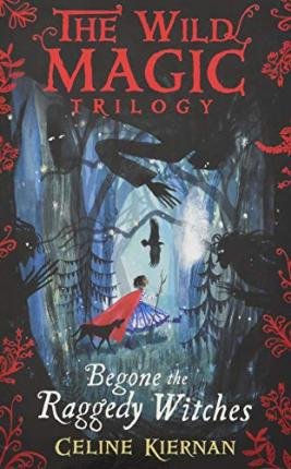 Begone The Raggedy Witches The Wild Magic Trilogy Book One