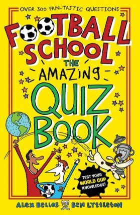 Football School The Amazing Quiz Book Alex Bellos 9781406379587