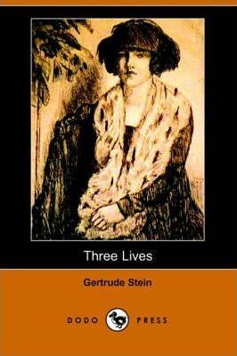 Three Lives  Stories of the Good Anna, Melanctha and the Gentle Lena (Dodo Press)