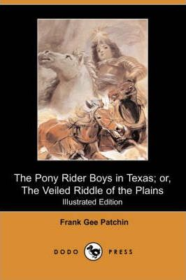 The Pony Rider Boys in Texas; Or, the Veiled Riddle of the Plains (Iliustrated Edition) (Dodo Press)