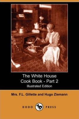 The White House Cook Book - Part 2 (Illustrated Edition) (Dodo Press)