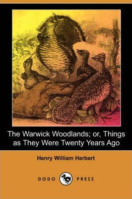 The Warwick Woodlands; Or, Things as They Were Twenty Years Ago (Illustrated Edition) (Dodo Press) Cover Image