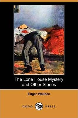 The Lone House Mystery and Other Stories (Dodo Press) Cover Image
