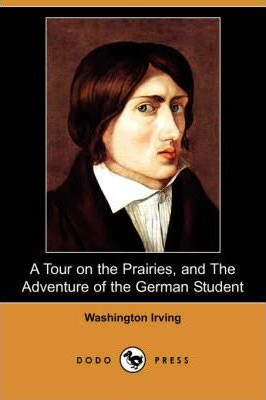 A Tour on the Prairies, and the Adventure of the German Student (Dodo Press)