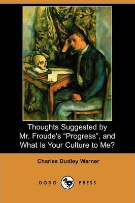Thoughts Suggested  Mr. Froude's Progress, and What Is Your Culture to Me? (Dodo Press)