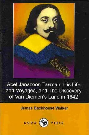 Abel Janszoon Tasman  His Life and Voyages, and the Discovery of Van Diemen's Land in 1642