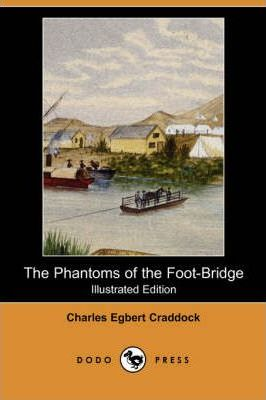 The Phantoms of the Foot-Bridge (Illustrated Edition) (Dodo Press) Cover Image