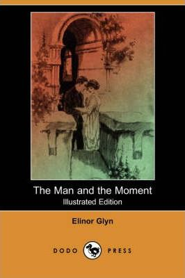 The Man and the Moment (Illustrated Edition) (Dodo Press)