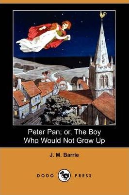 Peter Pan; Or, the Boy Who Would Not Grow Up (Dodo Press)