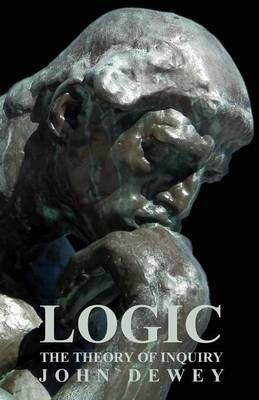 Logic - The Theory Of Inquiry