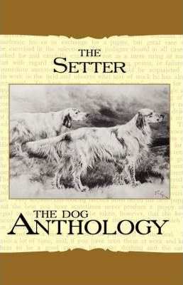 The Setter - A Dog Anthology (A Vintage Dog Books Breed Classic)