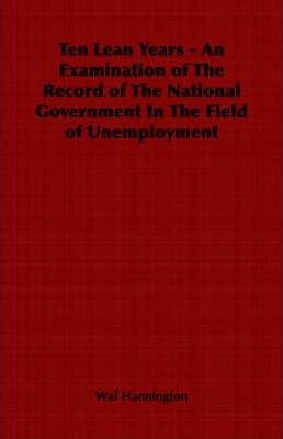 Ten Lean Years - An Examination of The Record of The National Government In The Field of Unemployment
