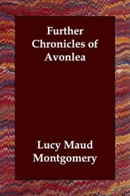 Further Chronicles Of Avonlea Lucy Maud Montgomery 9781406821741