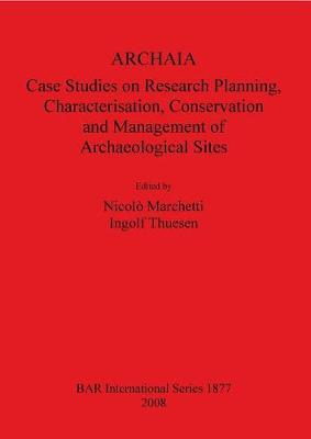 ARCHAIA: Case Studies on Research Planning Characterisation Conservation and Management of Archaeological Sites