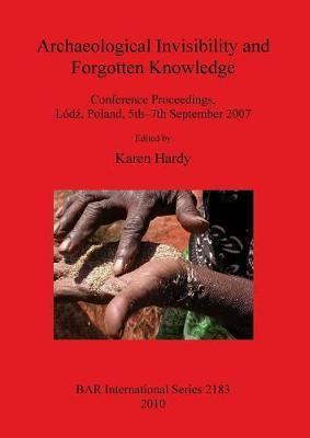 Archaeological Invisibility and Forgotten Knowledge: Conference Proceedings, Lodz, Poland, 5th-7th September 2007