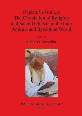 Objects in Motion: The Circulation of Religion and Sacred Objects in the Late Antique and Byzantine World