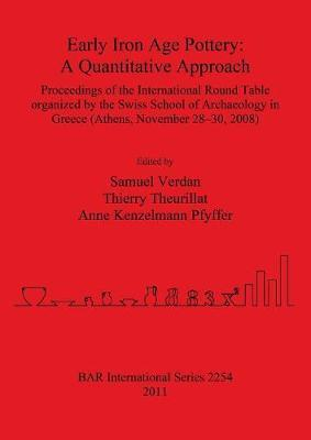 Early Iron Age Pottery: A Quantitative Approach: Proceedings of the International Round Table organized by the Swiss School of Archaeology in Greece (Athens, November 28-30, 2008)