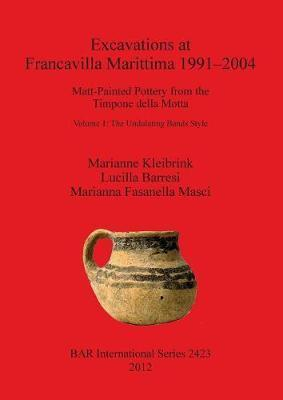Excavations at Francavilla Marittima 1991-2004: Matt-Painted Pottery from the Timpone della Motta. Volume 1: The Undulating Bands Style