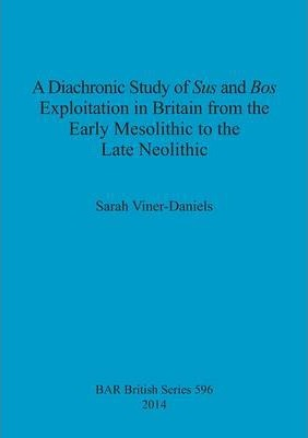 A Diachronic Study of Sus and Bos Exploitation in Britain from the Early Mesolithic to the Late Neolithic