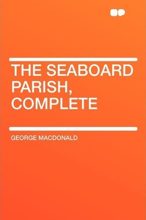 The Seaboard Parish, Complete