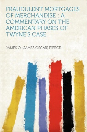 Fraudulent Mortgages of Merchandise  A Commentary on the American Phases of Twyne's Case