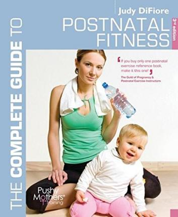 The Complete Guide to Postnatal Fitness – Judy DiFiore