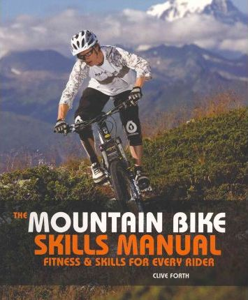 The Mountain Bike Skills Manual : Fitness and Skills for Every Rider