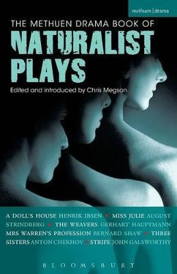 "The Methuen Drama Book of Naturalist Plays: ""A Doll's House"", ""Miss Julie"", ""The Weavers"", ""Mrs Warren's Profession"", ""Three Sisters, ""Strife"""
