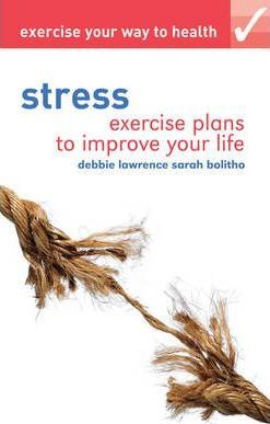 Exercise your way to health: Stress : Exercise plans to improve your life