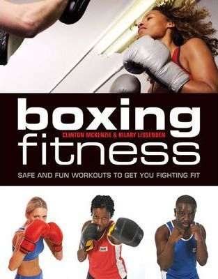Boxing Fitness : Safe and Fun Workouts To Get You Fighting Fit – Hilary Lissenden