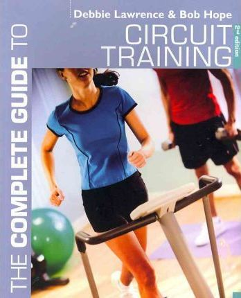The Complete Guide to Circuit Training – Richard (Bob) Hope