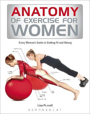 Anatomy of Exercise for Women : Every Woman's Guide to Getting Fit and Strong