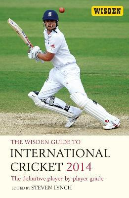 The Wisden Guide to International Cricket 2014 2014: The Definitive Player-by-Player Guide