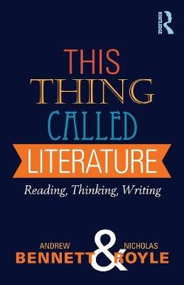 This Thing Called Literature : Reading, Thinking, Writing