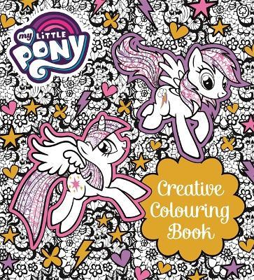 My little pony my little pony creative colouring book Colouring books for adults waterstones