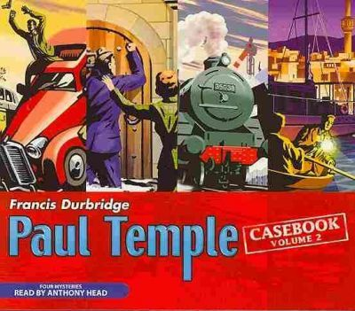 Paul Temple Casebook v. 2  Four Mysteries Read by Anthony Head