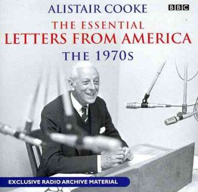 Alistair Cooke: The Essential Letters from America: The 70s