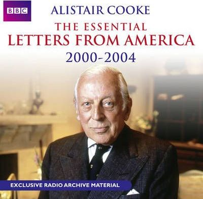 Alistair Cooke: The Essential Letters from America: 2000-2004