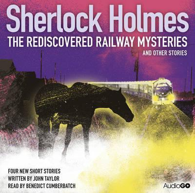 Sherlock Holmes: The Rediscovered Railway Mysteries and Other Stories