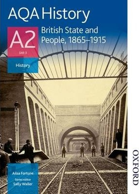 AQA History A2 Unit 3 British State and People, 1865-1915
