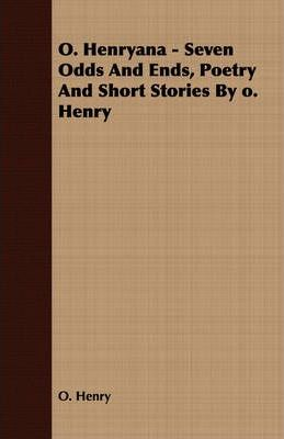 O. Henryana - Seven Odds And Ends, Poetry And Short Stories By O. Henry