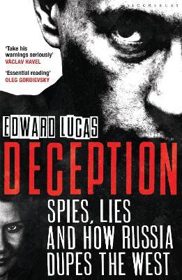 Deception: Spies, Lies and How Russia Dupes the West
