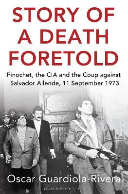 Story of a Death Foretold  Pinochet, the CIA and the Coup against Salvador Allende, 11 September 1973