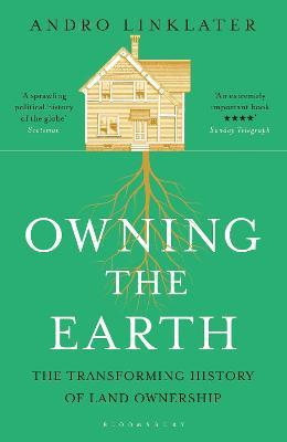 Owning the Earth : The Transforming History of Land Ownership