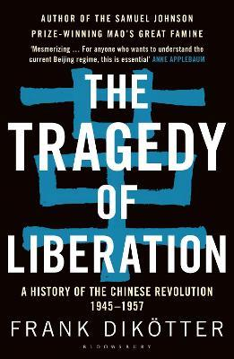 The Tragedy of Liberation : A History of the Chinese Revolution 1945-1957
